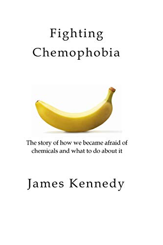 Fighting Chemophobia: A survival guide against marketers who capitalise on our innate fear of chemicals for financial and political gain