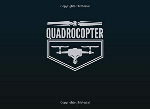 Quadrocopter Drone Logbook: Gift Idea for Quadcopter & drone Pilots