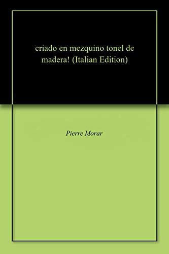 criado en mezquino tonel de madera! (Italian Edition)