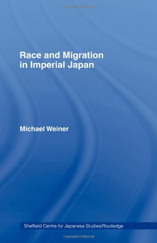 Race and Migration in Imperial Japan: The Limits of Assimilation (The Sheffield Centre for Japanese Studies/Routledge)