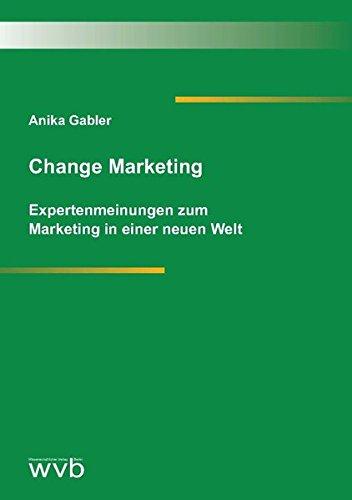 Change Marketing: Expertenmeinungen zum Marketing in einer neuen Welt