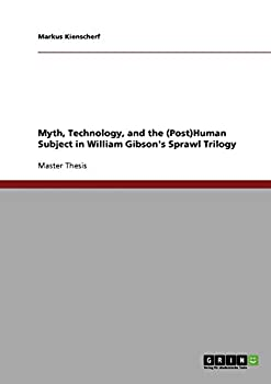 Myth Technology and the  Post Human Subject in William Gibson s Sprawl Trilogy