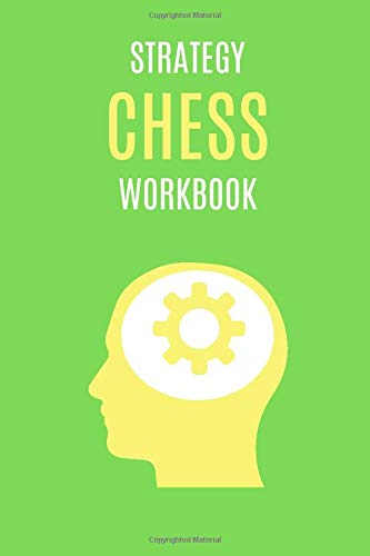 Strategy Chess Workbook: Advanced Notebook Journal For Beginners, Men, Women And Kids! Solve Problems, Improve Tactics, Find Your Best Plan, Create ... Learning Book, 100 Pages, 6x9, Green)