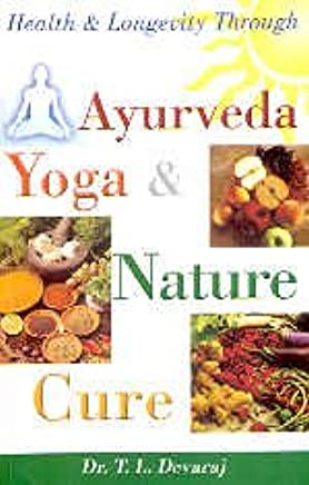 Health and Longevity Through Ayurveda, Yoga and Nature Cure ...