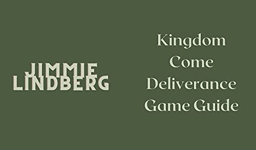 Kingdom Come Deliverance Game Guide: Best Tips, Tricks, Walkthroughs and Strategies to Become a Pro Player (English Edition)
