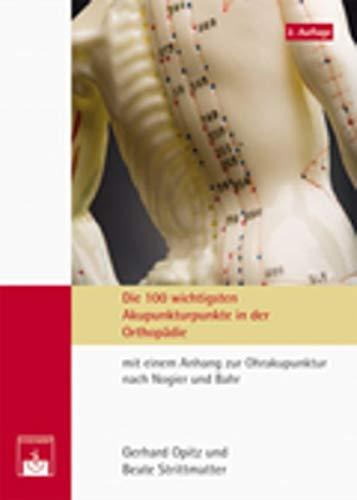 Opitz, Gerhard<br />Die 100 wichtigsten Akupunkturpunkte der Orthopädie