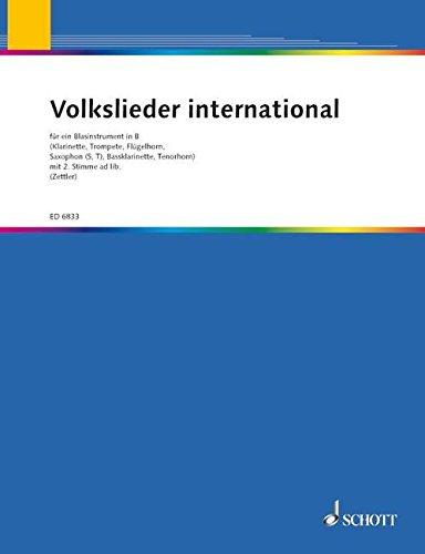 Volkslieder international: für Blasinstrument in B. Blasinstrument in B (Klarinette, Sopran-Saxophon, Tenor-Saxophon, Bass-Klarinette, Flügelhorn, ... Schweizer Notation: Bariton, Posaune, Tuba).