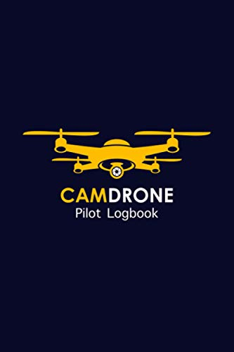 Camdrone & UAV Pilot Logbook: An ultimate camera drone flight operator's logbook for amateur & professional hobbyist drone pilots - Best gift for drone lovers & pilots