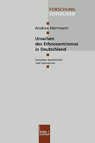 Ursachen des Ethnozentrismus in Deutschland: Zwischen Gesellschaft und Individuum (Forschung Soziologie) (German Edition) (Forschung Soziologie, 130, Band 130)