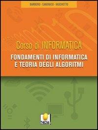 Fondamenti di informatica e teoria degli algoritmi. Per gli Ist. tecnici. Con CD-ROM