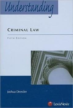 By Joshua Dressler - Understanding Criminal Law  5th Edition   2/13/09