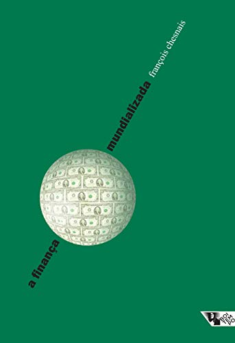 A finança mundializada: raízes sociais e políticas, configuração, conseqüências