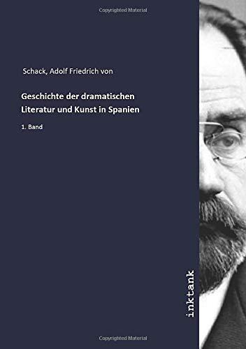 Geschichte der dramatischen Literatur und Kunst in Spanien: 1. Band