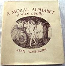 A Moral Alphabet of Vice and Folly: Embellished With Nudes and Other Exemplary Materials by Stan Washburn (1986-12-02)