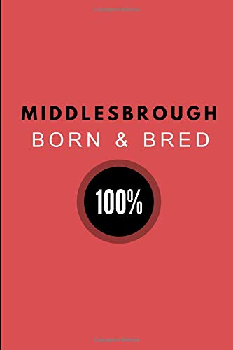 Middlesbrough Born & Bred 100%: Customised Journal For Smoggies, 2 in 1 Half-Lined and Half-Blank Paper Notebook