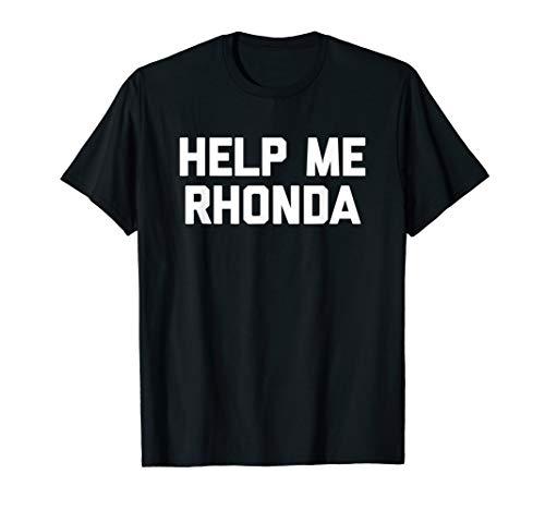 Help Me Rhonda T-Shirt funny saying sarcastic novelty cool T-Shirt