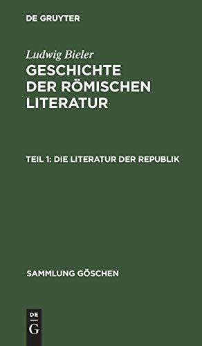 Ludwig Bieler: Geschichte der römischen Literatur: Die Literatur der Republik (Sammlung Göschen, Band 52)