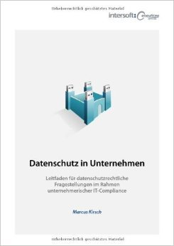 Datenschutz in Unternehmen: Leitfaden fŸr datenschutzrechtliche Fragestellungen im Rahmen unternehmerischer IT-Compliance ( Juni 2011 )