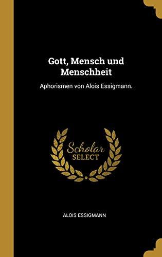 GER-GOTT MENSCH UND MENSCHHEIT: Aphorismen Von Alois Essigmann.