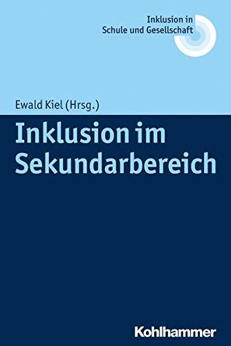 Inklusion im Sekundarbereich (Inklusion in Schule Und Gesellschaft)