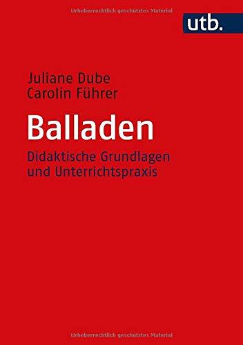 Balladen: Didaktische Grundlagen und Unterrichtspraxis