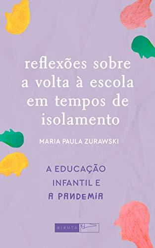 Reflexões sobre a volta à escola em tempos de isolamento (A Educação Infantil e a pandemia) (Portuguese Edition)