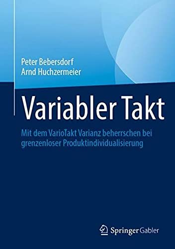 Variabler Takt: Mit dem VarioTakt Varianz beherrschen bei grenzenloser Produktindividualisierung
