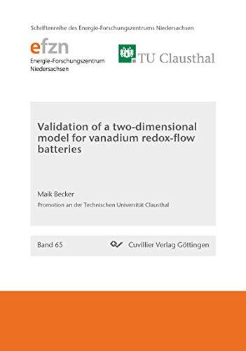 Validation of a two-dimensional model for vanadium redox-flow batteries (Schriftenreihe des Energie-Forschungszentrums Niedersachsen (EFZN)) (English Edition)