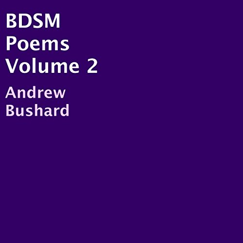 BDSM Poems, Volume 2                   By:                                                                                                                                 Andrew Bushard                               Narrated by:                                                                                                                                 Logan McAllister                      Length: 10 mins     Not rated yet     Overall 0.0