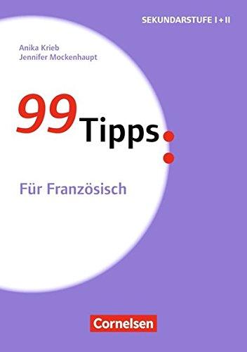 99 Tipps - Praxis-Ratgeber Schule für die Sekundarstufe I und II: Für Französisch: Buch