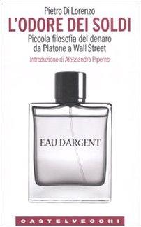 L'odore dei soldi. Piccola filosofia del denaro da Platone a Wall Street