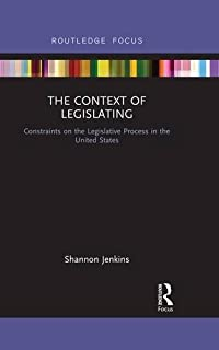 The Context of Legislating: Constraints on the Legislative Process in the United States (Routledge Focus)
