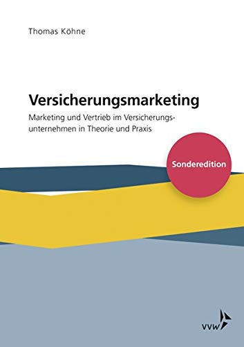 Versicherungsmarketing: Marketing und Vertrieb im Versicherungsunternehmen in Theorie und Praxis - Sonderedition -
