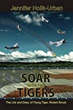To Soar with the Tigers, The Life and Diary of Flying Tiger, Robert Brouk