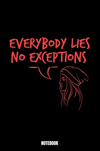 Everybody Lies No Exceptions Notebook: Lies Notebook, Planner, Journal, Diary, Planner, Gratitude, Writing, Travel, Goal, Bullet Notebook | Size 6 x 9 ... made for your family and friends who