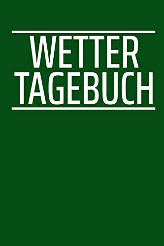 Wetter Tagebuch: A5 Wettertagebuch mit Icons & Platz für besondere Ereignisse | 52 Wochen – 365 Tage | Softcover