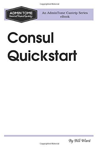 Consul Quickstart: An AdminTome Cantrip Series eBook