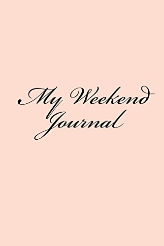 My Weekend Journal: 150 lined pages, softcover, 6 x 9