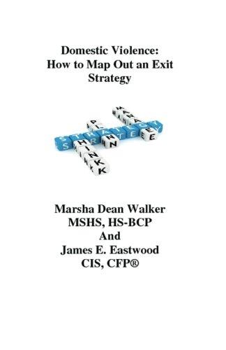 Book: Domestic Violence - How To Map Out an Exit Strategy by Marsha Dean Walker, James E Eastwood