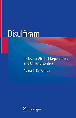 Disulfiram: Its Use in Alcohol Dependence and Other Disorders