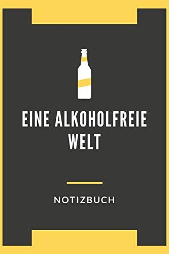 Eine Alkoholfreie Welt Notizbuch: A5 Blank Notizbuch für Nicht Alkoholische Getränke, Alkoholfreie Cocktails, Alkoholfreies, Partys ohne Alkohol, Barkeeper, Kellner 120 Seiten 6x9