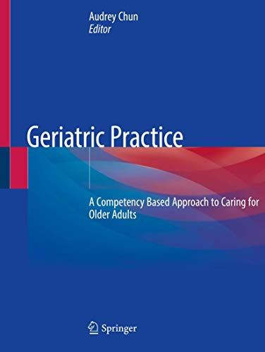 Compare Textbook Prices for Geriatric Practice: A Competency Based Approach to Caring for Older Adults 1st ed. 2020 Edition ISBN 9783030196271 by Chun, Audrey
