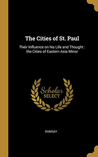 The Cities of St. Paul: Their Influence on his Life and Thought : the Cities of Eastern Asia Minor