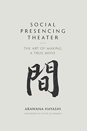 Social Presencing Theater: The Art of Making a True Move