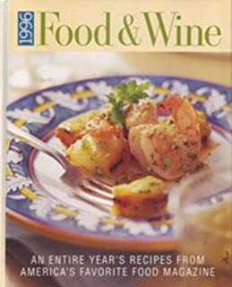1996 Food & Wine: An Entire Year's Recipes from America's Favorite Food Magazine