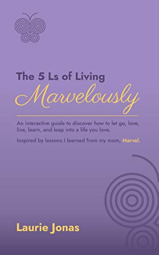 The 5 Ls of Living Marvelously: An interactive guide to discover how to let go, love, live, learn and leap into a life you love. (English Edition)