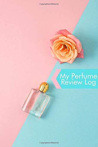 My Perfume Review Log: Perfume Tester Notebook, Essential Oils, Fragrance Aromatherapy, Scents, Cologne, Black Currant, Plum, Rose, Jasmine, Amber, ... (Perfumes and Fragrance Oils, Band 16)