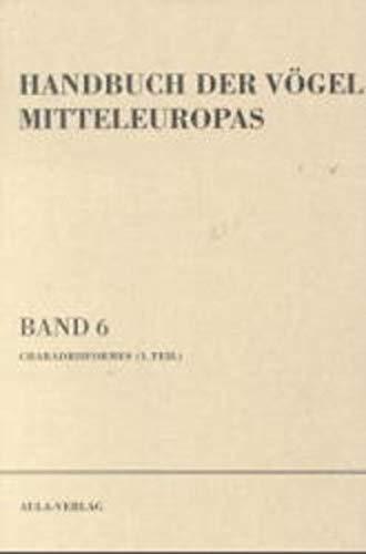 Handbuch der Vögel Mitteleuropas, 14 Bde. in Tl.-Bdn., Reg.-Bd. u. Kompendium, Bd.6, Charadriiformes: Charadriiformes (1. Teil) - Schnepfen, Möwen und ... (Austernfischer, Regenpfeifer, Schnepfen)