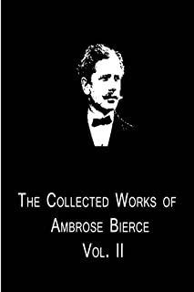 The Collected Works Of Ambrose Bierce Vol. II