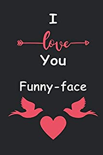 I Love You Funny-face: Love relationship apprecition birthday gift / Friendship gift / Valentine gift / Lined Notebook / J...